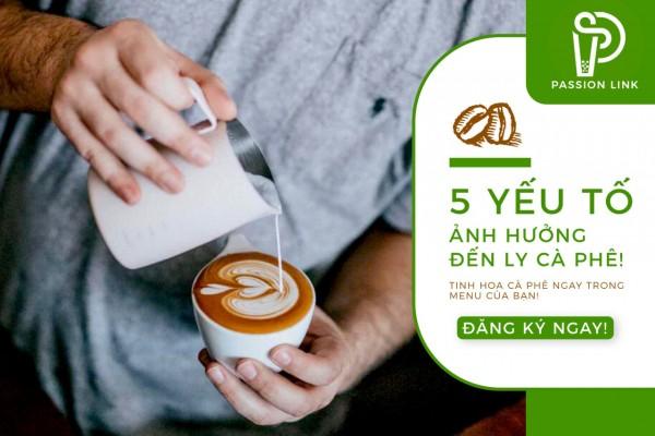 5 YẾU TỐ ẢNH HƯỞNG ĐẾN CHẤT LƯỢNG CAFE ESPRESSO