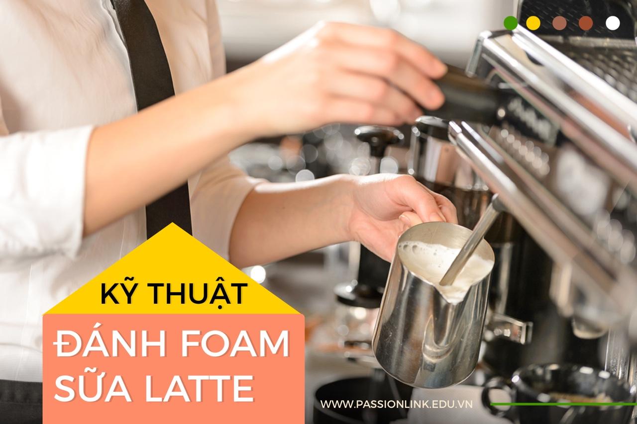 Kỹ thuật đánh foam sữa pha latte art!