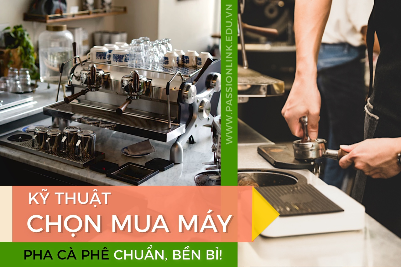 Kỹ thuật chọn mua máy pha cà phê chuẩn nhất!